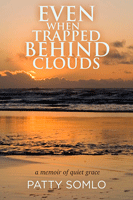 Even-When-Trapped-Behind-Clouds_Patty-Somlo